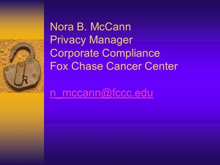 Nora B. McCann Privacy Manager Corporate Compliance Fox Chase Cancer Center