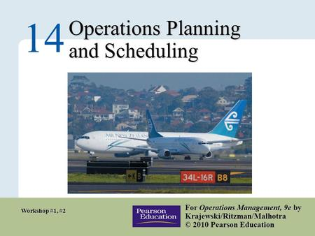 14 – 1 Copyright © 2010 Pearson Education, Inc. Publishing as Prentice Hall. Operations Planning and Scheduling 14 For Operations Management, 9e by Krajewski/Ritzman/Malhotra.