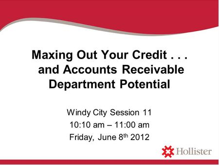 Maxing Out Your Credit... and Accounts Receivable Department Potential Windy City Session 11 10:10 am – 11:00 am Friday, June 8 th 2012.