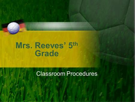 Mrs. Reeves' 5th Grade Classroom Procedures.