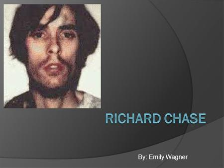 Richard Chase By: Emily Wagner.