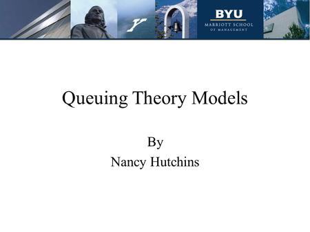Queuing Theory Models By Nancy Hutchins.