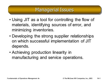 Fundamentals of Operations Management 4e© The McGraw-Hill Companies, Inc., 200314–1 Managerial Issues Using JIT as a tool for controlling the flow of materials,