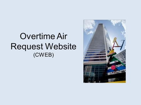 Overtime Air Request Website (CWEB). Itinerary for this session: Sign In View Past overtime air requests history View Current overtime air requests View.