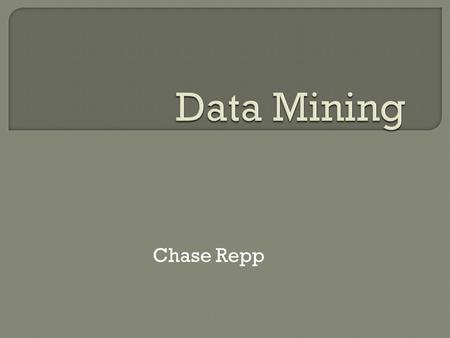 Chase Repp.  knowledge discovery  searching, analyzing, and sifting through large data sets to find new patterns, trends, and relationships contained.
