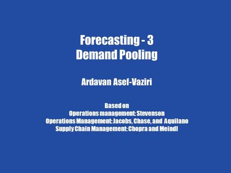 Measures of Effectiveness 1 Ardavan Asef-Vaziri 6/4/2009 Forecasting - 4 Chapter 7 Demand Forecasting in a Supply Chain Forecasting - 3 Demand Pooling.