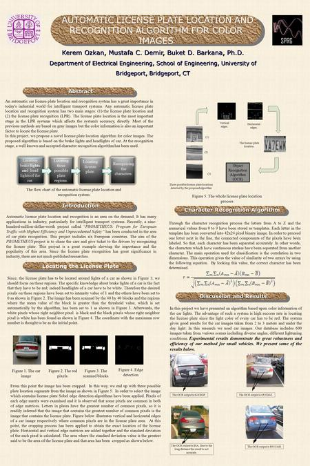 IntroductionIntroduction AbstractAbstract AUTOMATIC LICENSE PLATE LOCATION AND RECOGNITION ALGORITHM FOR COLOR IMAGES Kerem Ozkan, Mustafa C. Demir, Buket.