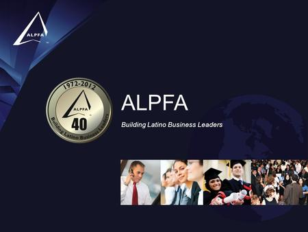 Building Latino Business Leaders ALPFA. What is ALPFA? ALPFA is the largest Latino association for business professionals and students. ALPFA is dedicated.