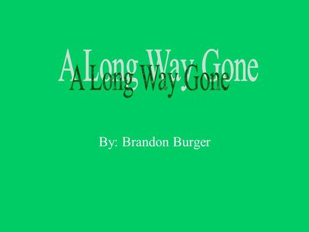By: Brandon Burger. The Book The book is about the struggles of a child's life as he was raised in Sierra Leone, Africa during the worst times of the.