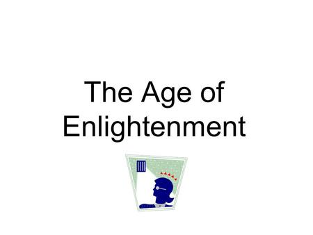 "The Age of Enlightenment Also known as ""The Age of Reason"" Scientific Revolution paved the way as Natural Laws that applied to nature were now Natural."