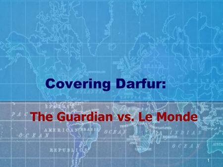 1 Covering Darfur: The Guardian vs. Le Monde. 2 Background Historical and economic resonance Britain's colonial ties with Sudan -From colonial master.