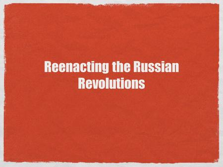 Reenacting the Russian Revolutions