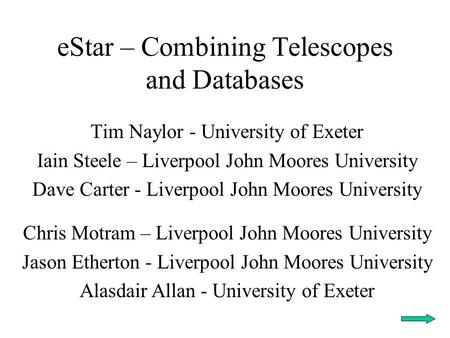 EStar – Combining Telescopes and Databases Tim Naylor - University of Exeter Iain Steele – Liverpool John Moores University Dave Carter - Liverpool John.