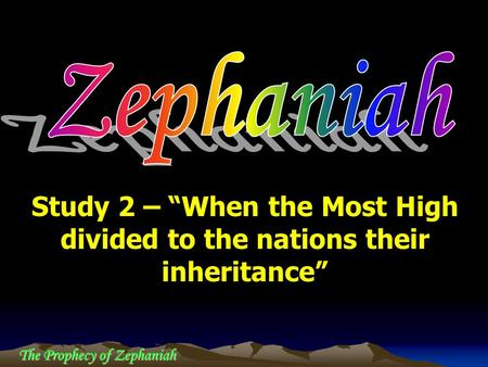 "The Prophecy of Zephaniah Study 2 – ""When the Most High divided to the nations their inheritance"""