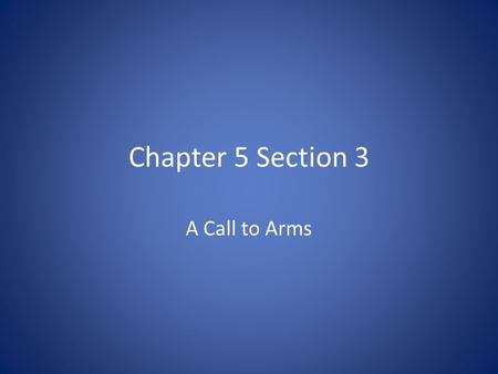 Chapter 5 Section 3 A Call to Arms.
