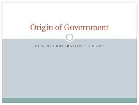 How did Governments begin?