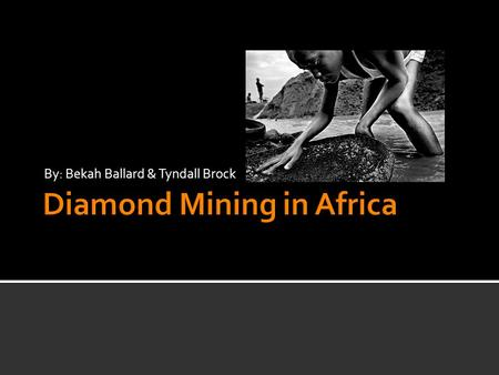 By: Bekah Ballard & Tyndall Brock. An estimated 65% of the worlds diamonds come from African countries.