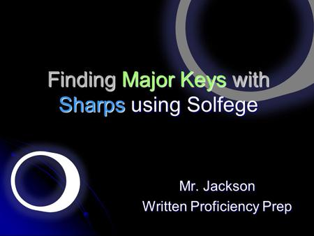 Finding Major Keys with Sharps using Solfege Mr. Jackson Written Proficiency Prep.