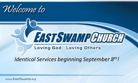 Identical Services beginning September 8 th !. Large group gathering to be Encouraged by the Word of God, and encourage one another….
