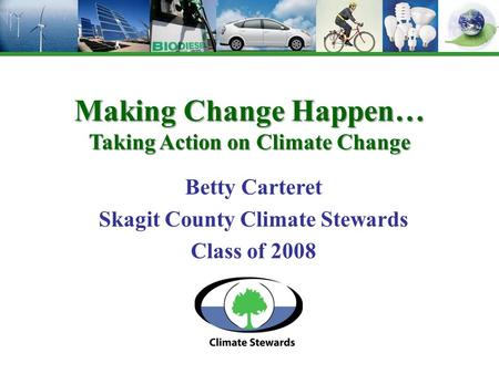 Betty Carteret Skagit County Climate Stewards Class of 2008 Making Change Happen… Taking Action on Climate Change.