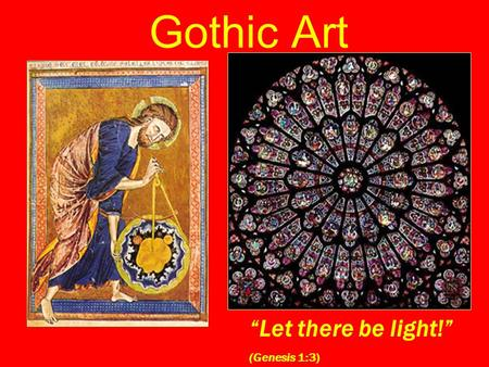 "Gothic Art ""Let there be light!"" (Genesis 1:3)."