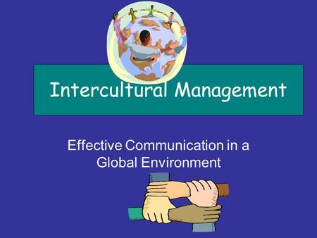 Intercultural Management Effective Communication in a Global Environment.