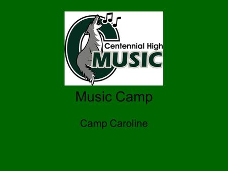 Music Camp Camp Caroline. Wed., September 21 – Fri., September 23, 2011 Forms are due no later than Thursday, September 15 th.