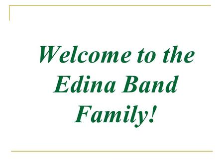 Welcome to the Edina Band Family!. Q: What are the curricular band offerings at EHS? A:Symphonic Band - open to all 10th, 11th, 12th grade band students;