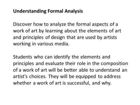 Understanding Formal Analysis Discover how to analyze the formal aspects of a work of art by learning about the elements of art and principles of design.
