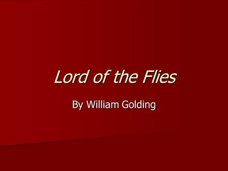 Lord of the Flies By William Golding. Starter What ideas and impressions do you get from the title and front cover of the novel? What ideas and impressions.