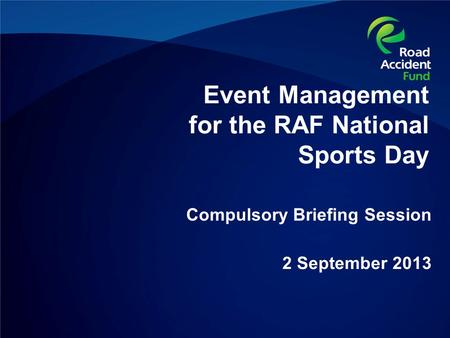 Event Management for the RAF National Sports Day Compulsory Briefing Session 2 September 2013.