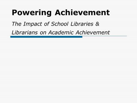 Powering Achievement The Impact of School Libraries & Librarians on Academic Achievement.
