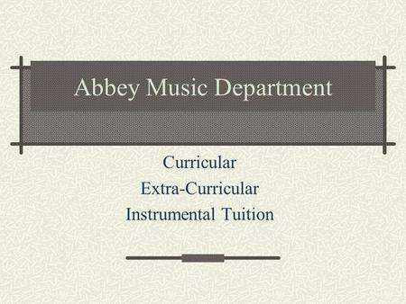 Abbey Music Department Curricular Extra-Curricular Instrumental Tuition.