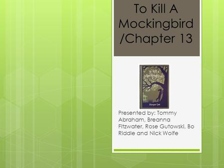 to kill a mockingbird chapter 13 What is scout doing to walter at the beginning of chapter three she is beating him up/fighting him/digging his nose into the ground reveal correct response spacebar to kill a mockingbird chapters 1-5 review.