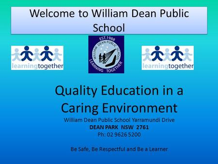 Welcome to William Dean Public School Quality Education in a Caring Environment William Dean Public School Yarramundi Drive DEAN PARK NSW 2761 Ph: 02 9626.