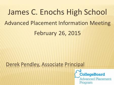 James C. Enochs High School Advanced Placement Information Meeting February 26, 2015.