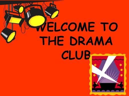 WELCOME TO THE DRAMA CLUB. What does this group involve? School acting group; School Band; School choir; We are also looking for dancing groups.