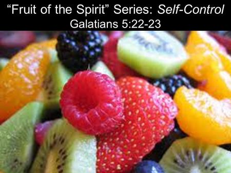 """Fruit of the Spirit"" Series: Self-Control"