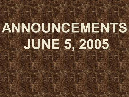 ANNOUNCEMENTS JUNE 5, 2005. WELCOME EVERYONE!! Dear Guest, We want to say that.