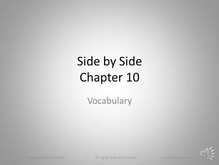 Side by Side Chapter 10 Vocabulary Copyright 2015 Donna Barr All rights reserved by author www.ESLAmerica.US.