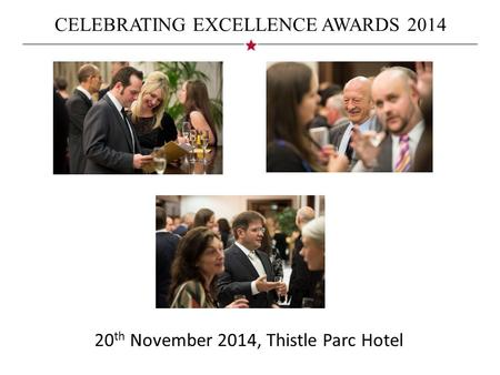 CELEBRATING EXCELLENCE AWARDS 2014 20 th November 2014, Thistle Parc Hotel.