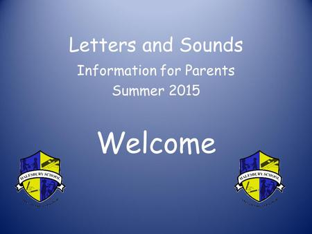 Letters and Sounds Information for Parents Summer 2015 Welcome.