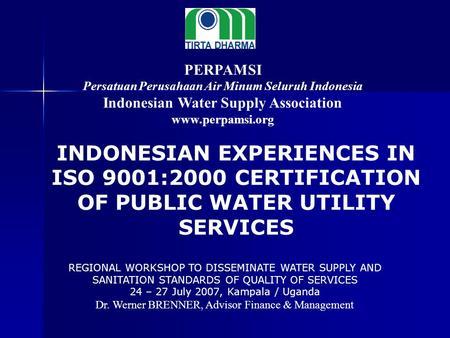 PERPAMSI Persatuan Perusahaan Air Minum Seluruh Indonesia Indonesian Water Supply Association REGIONAL WORKSHOP TO DISSEMINATE WATER SUPPLY