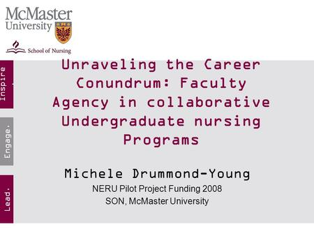 Inspire. Lead. Engage. Unraveling the Career Conundrum: Faculty Agency in collaborative Undergraduate nursing Programs Michele Drummond-Young NERU Pilot.
