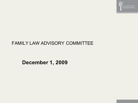 FAMILY LAW ADVISORY COMMITTEE December 1, 2009. 2 EMERGING THEMES Compensation for lawyers is inadequate Financial eligibility thresholds are too low.