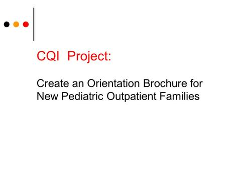 CQI Project: Create an Orientation Brochure for New Pediatric Outpatient Families.
