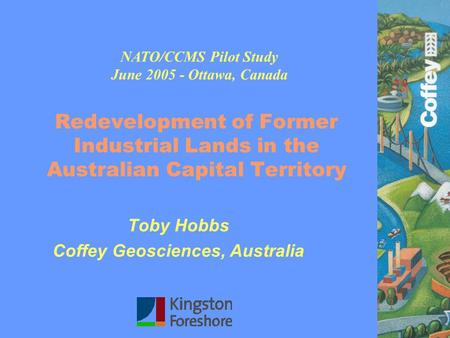 Redevelopment of Former Industrial Lands in the Australian Capital Territory Toby Hobbs Coffey Geosciences, Australia NATO/CCMS Pilot Study June 2005 -