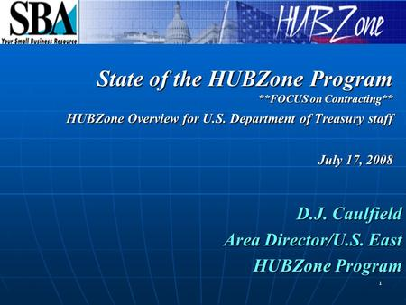 1 D.J. Caulfield Area Director/U.S. East Area Director/U.S. East HUBZone Program State of the HUBZone Program **FOCUS on Contracting** HUBZone Overview.