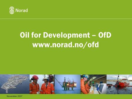 Oil for Development – OfD www.norad.no/ofd November 2007.