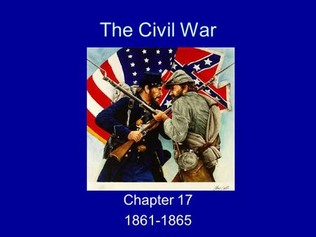 The Civil War Chapter 17 1861-1865. Ch 17.1 The Conflict Takes Shape.